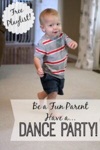 Be a fun parent and have a Dance Party!