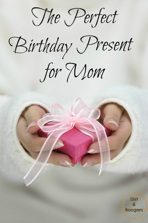 The Perfect Birthday Present for Mom