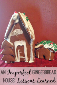 What can you learn about parenting from an imperfect gingerbread house?