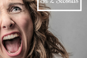 Snap Out Of It!  How to Get Rid of Anger in 2 Seconds