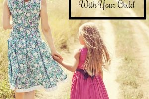 3 Steps to Ensure an Awesome Relationship With Your Child