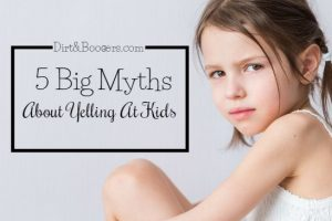 5 Myths About Yelling At Kids