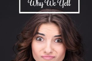Ridiculous Reasons Why We Yell