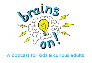 5 best podcasts for kids, brains on