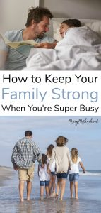 Keeping your family strong and connected when you're super busy is hard. But here's 3 expert resources that can help.